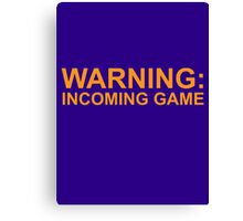 Warning: Incoming Game Canvas Print