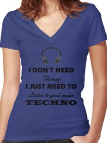 I don't need therapy i just need to listening to good music techno Women's Fitted V-Neck T-Shirt