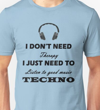 I don't need therapy i just need to listening to good music techno Unisex T-Shirt