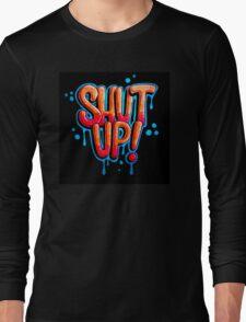 Shut Up! Long Sleeve T-Shirt
