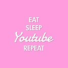 Eat, Sleep, YouTube, Repeat by 4ogo Design