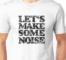 LET'S MAKE SOME NOISE Unisex T-Shirt