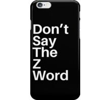 Don't Say The Z Word iPhone Case/Skin