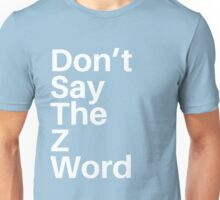 Don't Say The Z Word Unisex T-Shirt