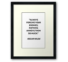 Oscar Wilde: Always forgive your enemies Framed Print