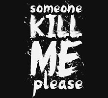 Someone kill me, please #2 Unisex T-Shirt