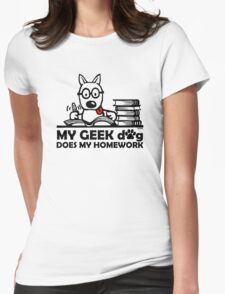 My geek dog does my homework Womens Fitted T-Shirt