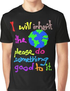 I will inherit the Earth please do something good to it Graphic T-Shirt