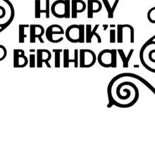 Happy Freak'in birthday  Sticker