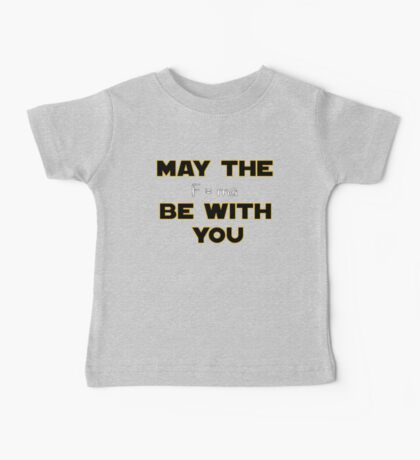 May The Force Be With You Baby Tee
