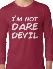 I AM NOT DAREDEVIL Long Sleeve T-Shirt