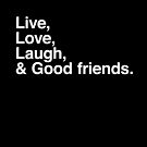 Live love laugh and good friends by WAMTEES