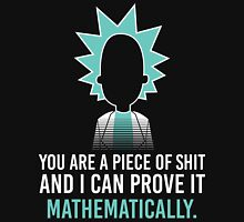 Rick and Morty: you are a piece of shit and i can prove it mathematically Unisex T-Shirt