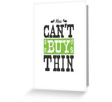 You Can't Buy Thin Greeting Card