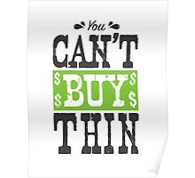 You Can't Buy Thin Poster