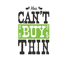 You Can't Buy Thin Photographic Print