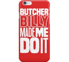 Butcher Billy Made Me Do It iPhone Case/Skin