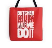 Butcher Billy Made Me Do It Tote Bag