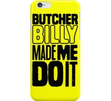Butcher Billy Made Me Do It | Yellow Edition iPhone Case/Skin
