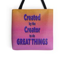 Created by the Creator to do GREAT THINGS Tote Bag