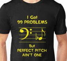 I Got 99 Problems But Perfect Pitch Ain't One Unisex T-Shirt