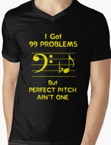 I Got 99 Problems But Perfect Pitch Ain't One Mens V-Neck T-Shirt