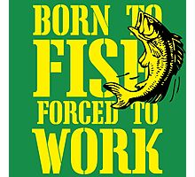 Born to fish forced to work Photographic Print