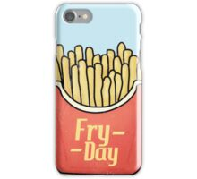 Fry day - Friday French Fries  iPhone Case/Skin
