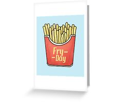 Fry day - Friday French Fries  Greeting Card
