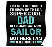 I NEVER DREAMED I'D GROW UP TO BE A SUPER COOL DAD OF FREAKING AWESOME SAILOR BUT HERE I AM KILLING IT Poster