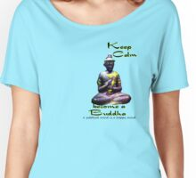 Keep Calm; Become a Buddha Women's Relaxed Fit T-Shirt