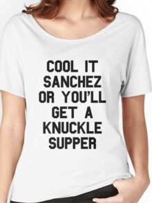 Cool It Sanchez Or You'll Get A Knuckle Supper Women's Relaxed Fit T-Shirt