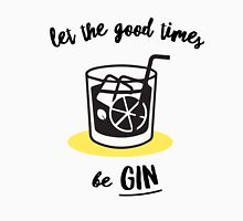 Let The Good Times Be Gin Unisex T-Shirt