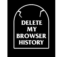Delete My Browser History Photographic Print