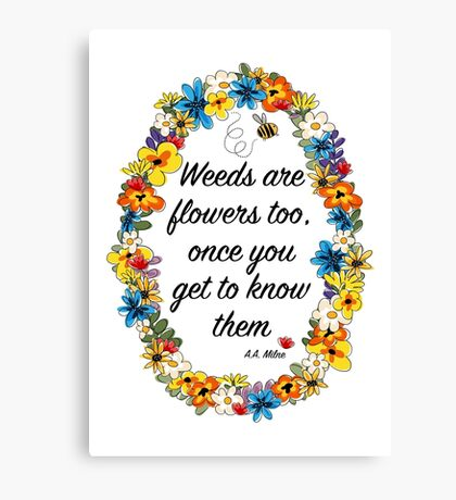 Weeds are flowers too... Canvas Print