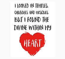 I looked in temples, churches, and mosques, but I found the Divine within my heart Unisex T-Shirt