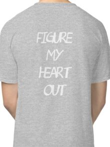 Heart out. Classic T-Shirt