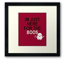 Here For The Boos Framed Print