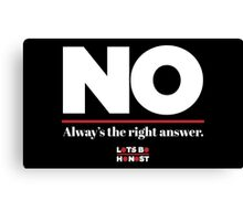 No is always the right answer Canvas Print