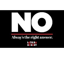 No is always the right answer Photographic Print
