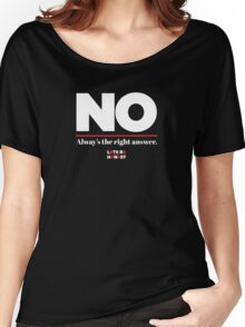 No is always the right answer Women's Relaxed Fit T-Shirt