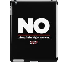 No is always the right answer iPad Case/Skin