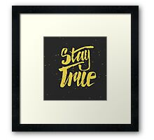 Stay True. Inspirational quote Framed Print