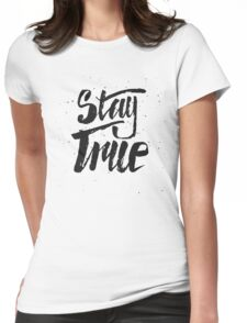 Stay True. Inspirational quote Womens Fitted T-Shirt