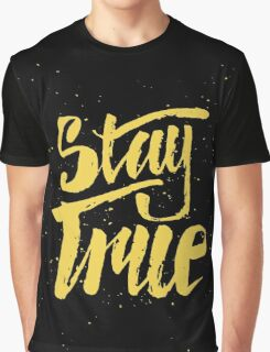Stay True. Inspirational quote Graphic T-Shirt