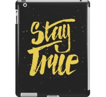 Stay True. Inspirational quote iPad Case/Skin