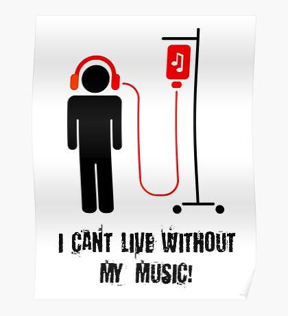 I Can't Live Without My Music Poster