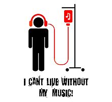 I Can't Live Without My Music Photographic Print