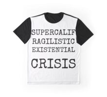 Supercalifragilistic-existential crisis Graphic T-Shirt