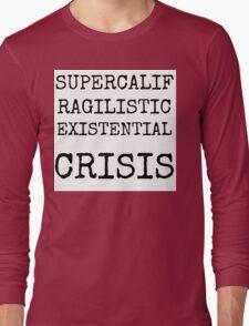 Supercalifragilistic-existential crisis Long Sleeve T-Shirt